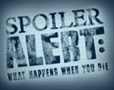 Picture of Spoiler Alert What Happens When You Die?