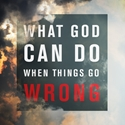 Picture of What God Can Do When Things Go Wrong