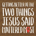 Picture of Getting Better at the Two Things Jesus Said Mattered Most