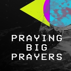 Picture of Praying Big Prayers Sermon Series