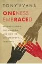Picture of Oneness Embraced Reconciliation, The Kingdom, and How We Are Stronger Together