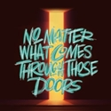Picture of No Matter What Comes Through Those Doors
